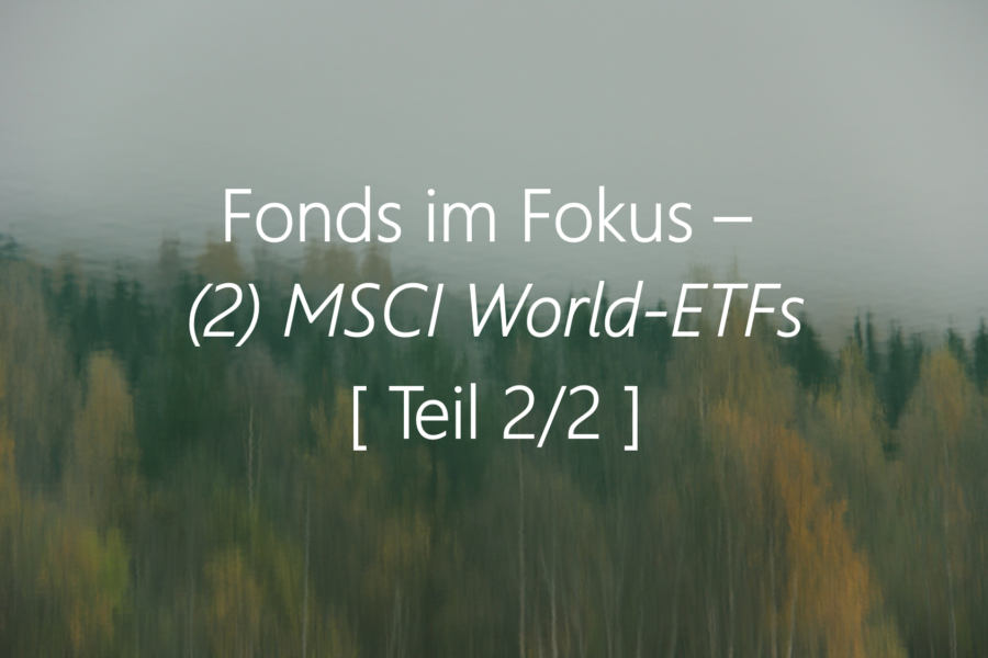 """Fonds Im Fokus: (2) """"Nachhaltige"""" MSCI World-ETFs [Teil 2]"""
