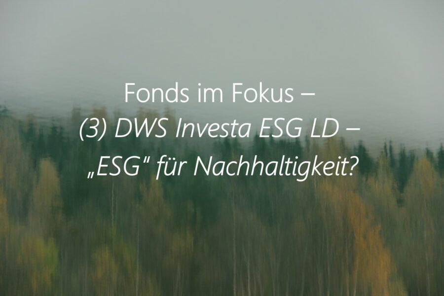 Fonds Im Fokus – (3) DWS ESG Investa – Jetzt Nachhaltig?