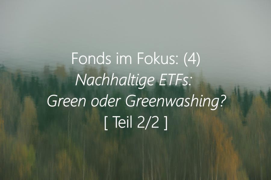 Fonds Im Fokus: (4) Nachhaltige ETFs: Green Oder Greenwashing? [Teil II]
